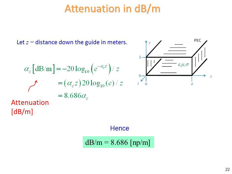Attenuation in dB/m Attenuation [dB/m] dB/m = 8.686 [np/m]